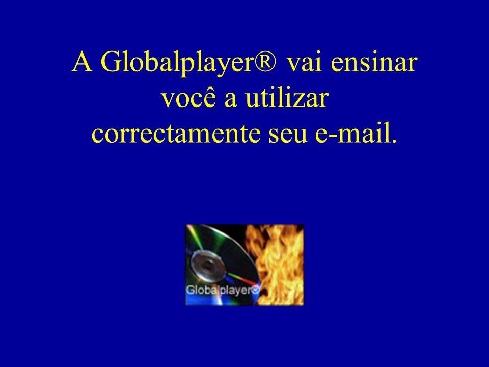 A Globalplayer® vai ensinar você a utilizar correctamente seu e-mail.