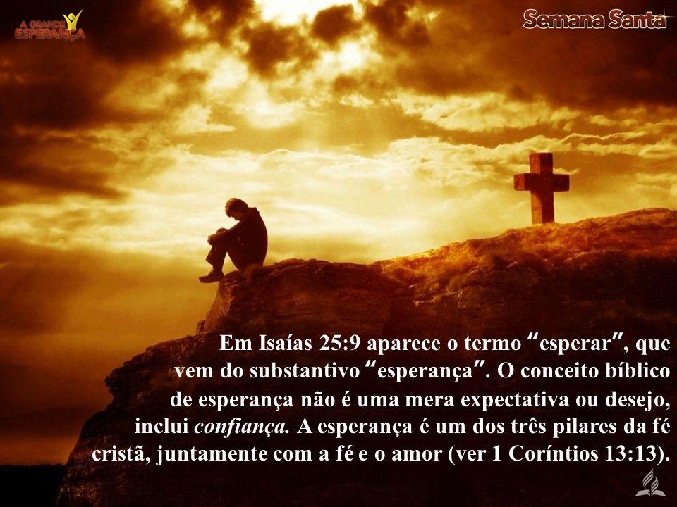 Em Isaías 25:9 aparece o termo esperar , que vem do substantivo esperança .