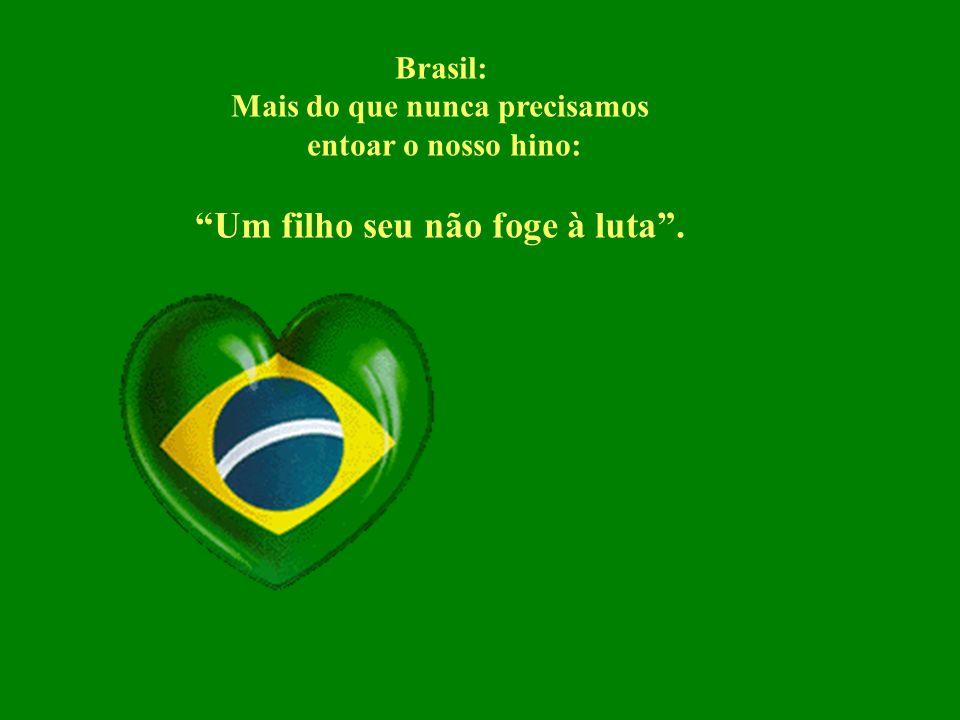 Brasil: Mais do que nunca precisamos entoar o nosso hino: Um filho seu não foge à luta .