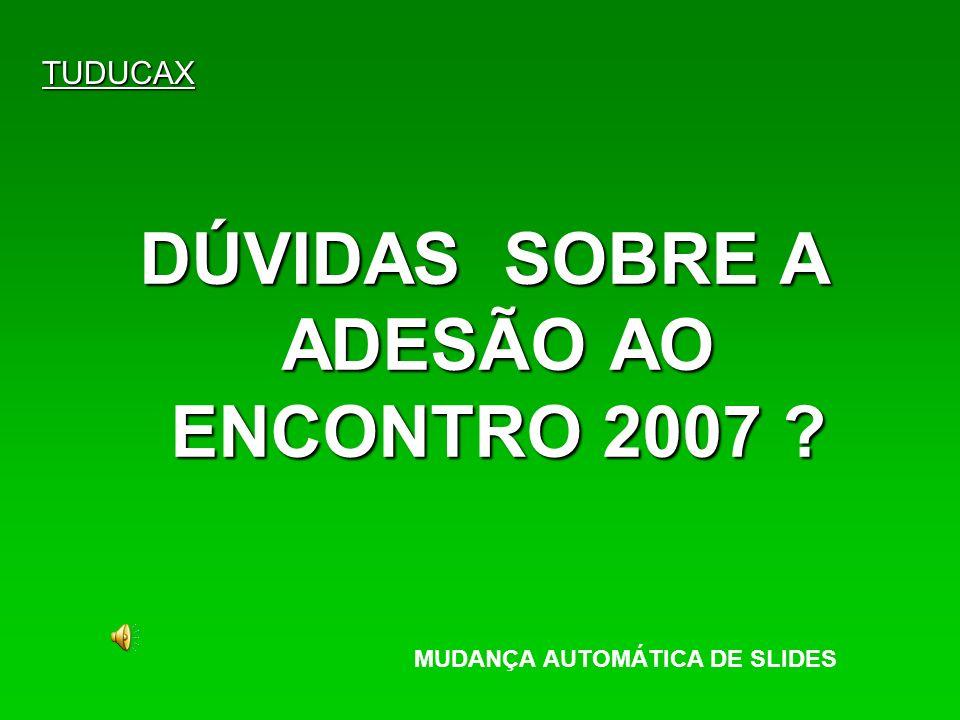 DÚVIDAS SOBRE A ADESÃO AO ENCONTRO 2007