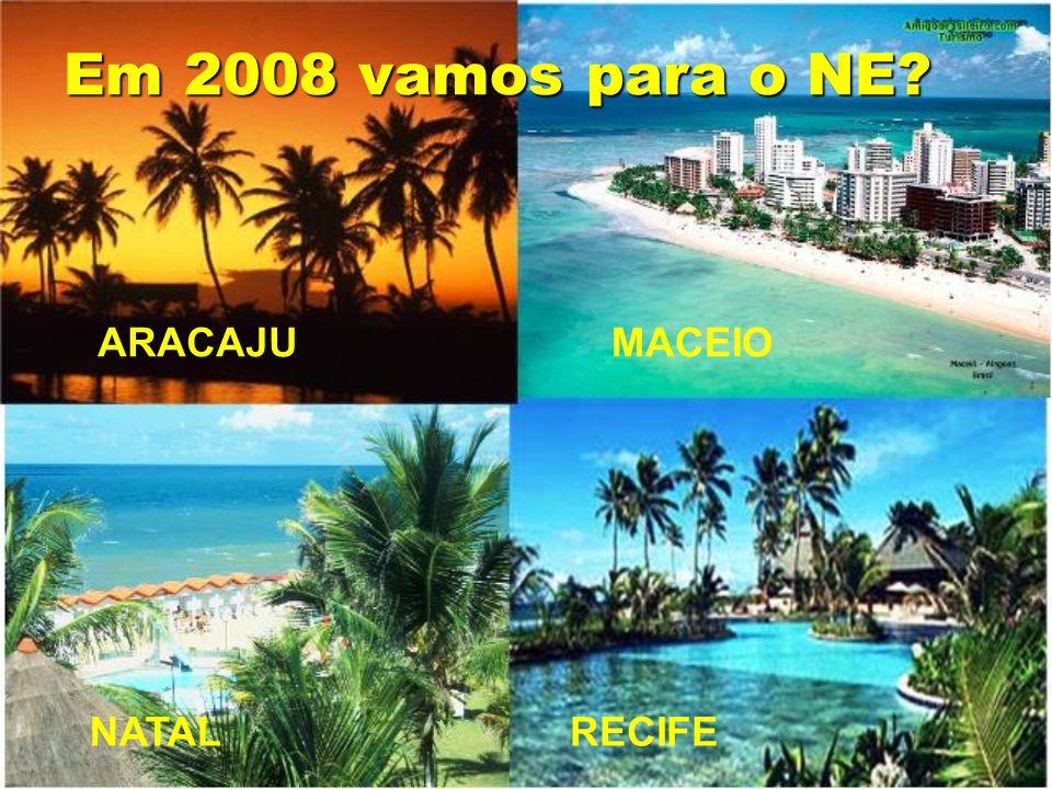 Em 2008 vamos para o NE ARACAJU MACEIO NATAL RECIFE
