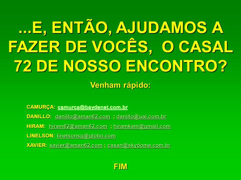 ...E, ENTÃO, AJUDAMOS A FAZER DE VOCÊS, O CASAL 72 DE NOSSO ENCONTRO