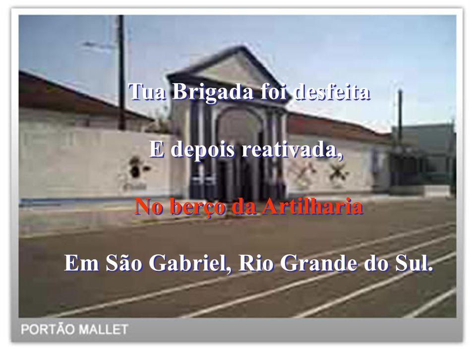 Tua Brigada foi desfeita Em São Gabriel, Rio Grande do Sul.