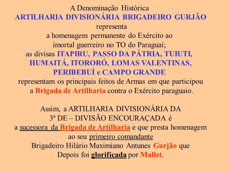 A Denominação Histórica ARTILHARIA DIVISIONÁRIA BRIGADEIRO GURJÃO