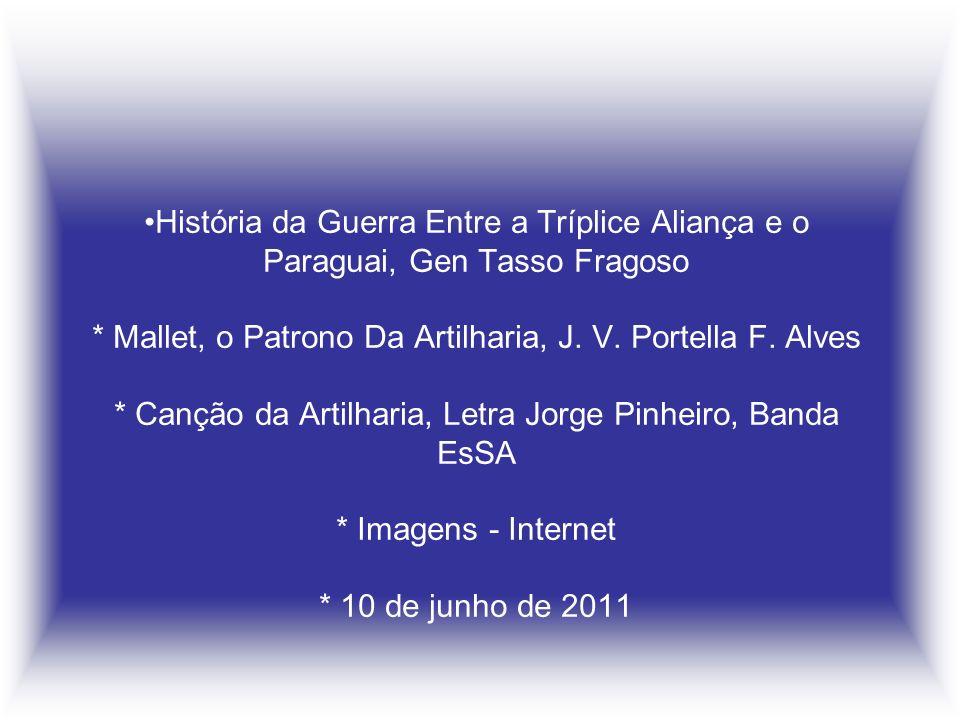 História da Guerra Entre a Tríplice Aliança e o Paraguai, Gen Tasso Fragoso * Mallet, o Patrono Da Artilharia, J.