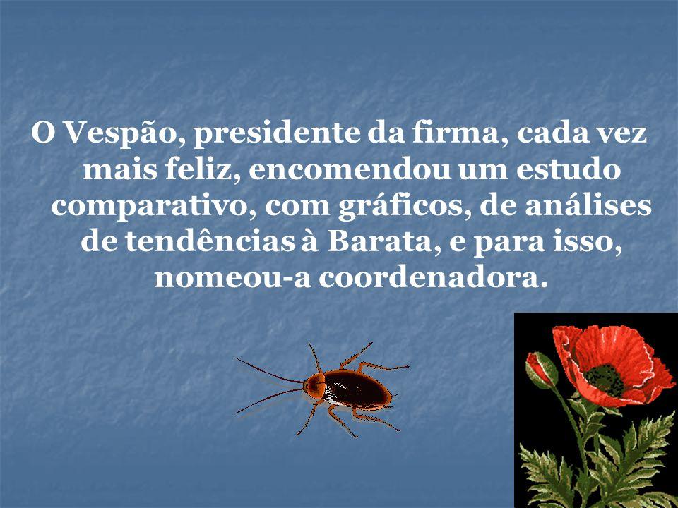 O Vespão, presidente da firma, cada vez mais feliz, encomendou um estudo comparativo, com gráficos, de análises de tendências à Barata, e para isso, nomeou-a coordenadora.