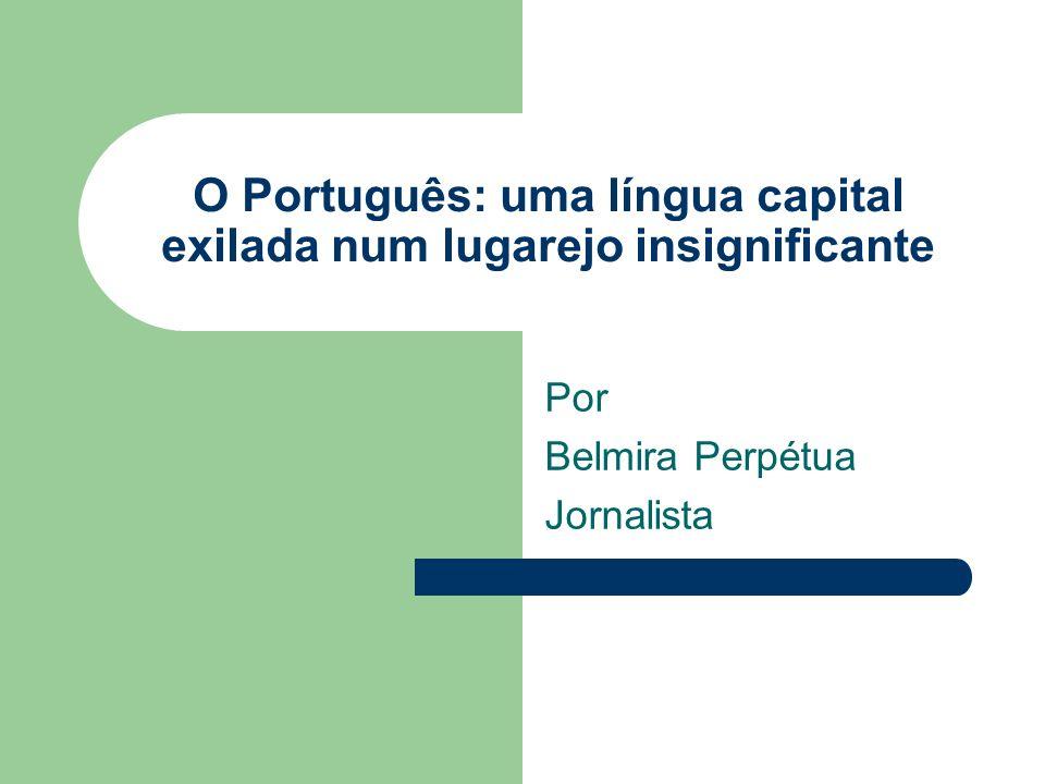 O Português: uma língua capital exilada num lugarejo insignificante
