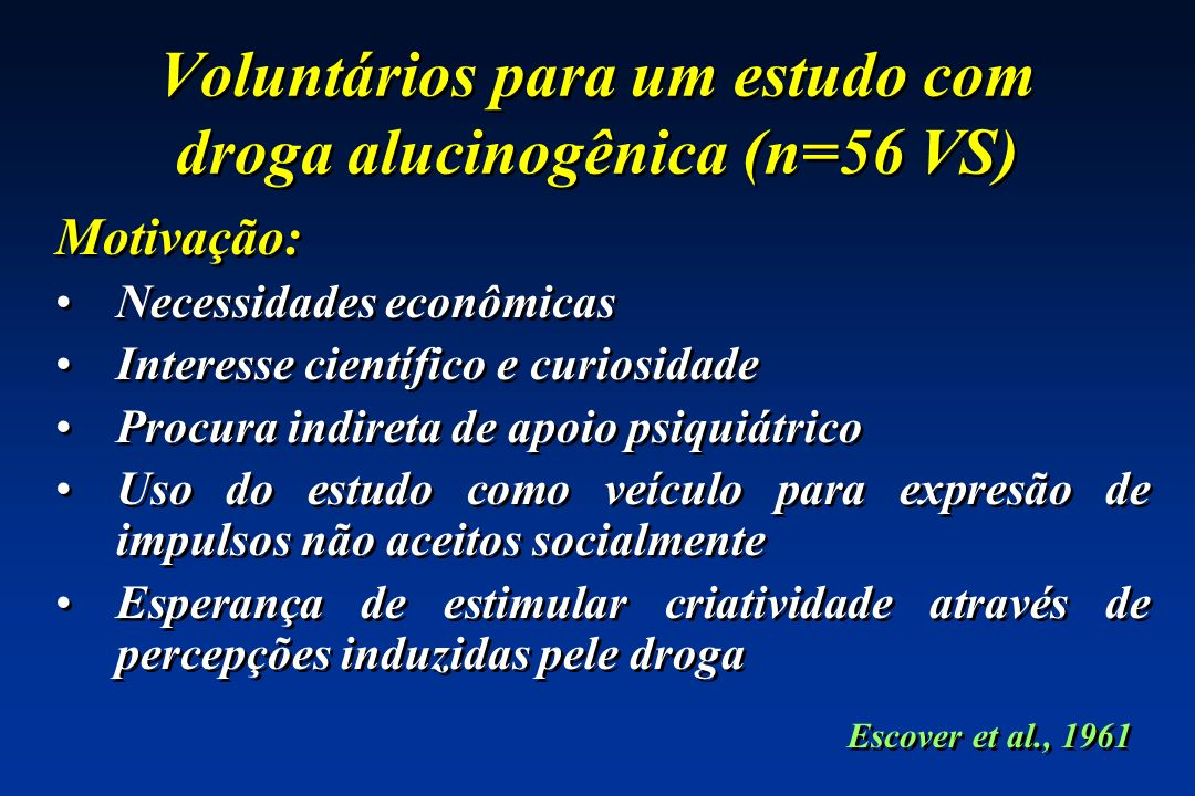 Voluntários para um estudo com droga alucinogênica (n=56 VS)