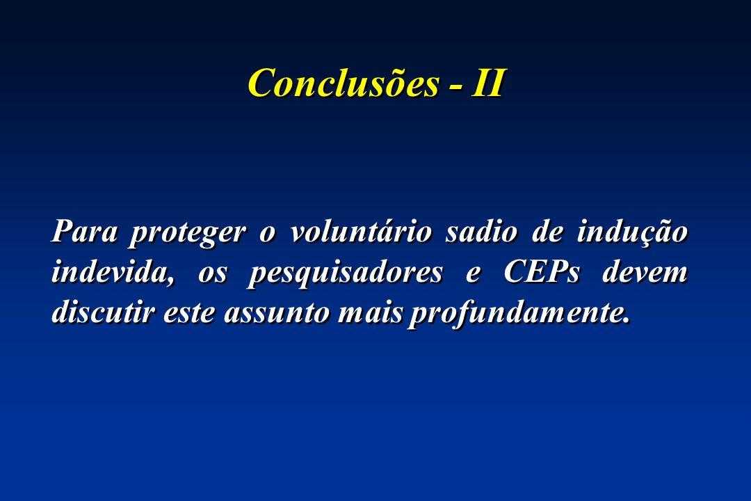 Conclusões - IIPara proteger o voluntário sadio de indução indevida, os pesquisadores e CEPs devem discutir este assunto mais profundamente.