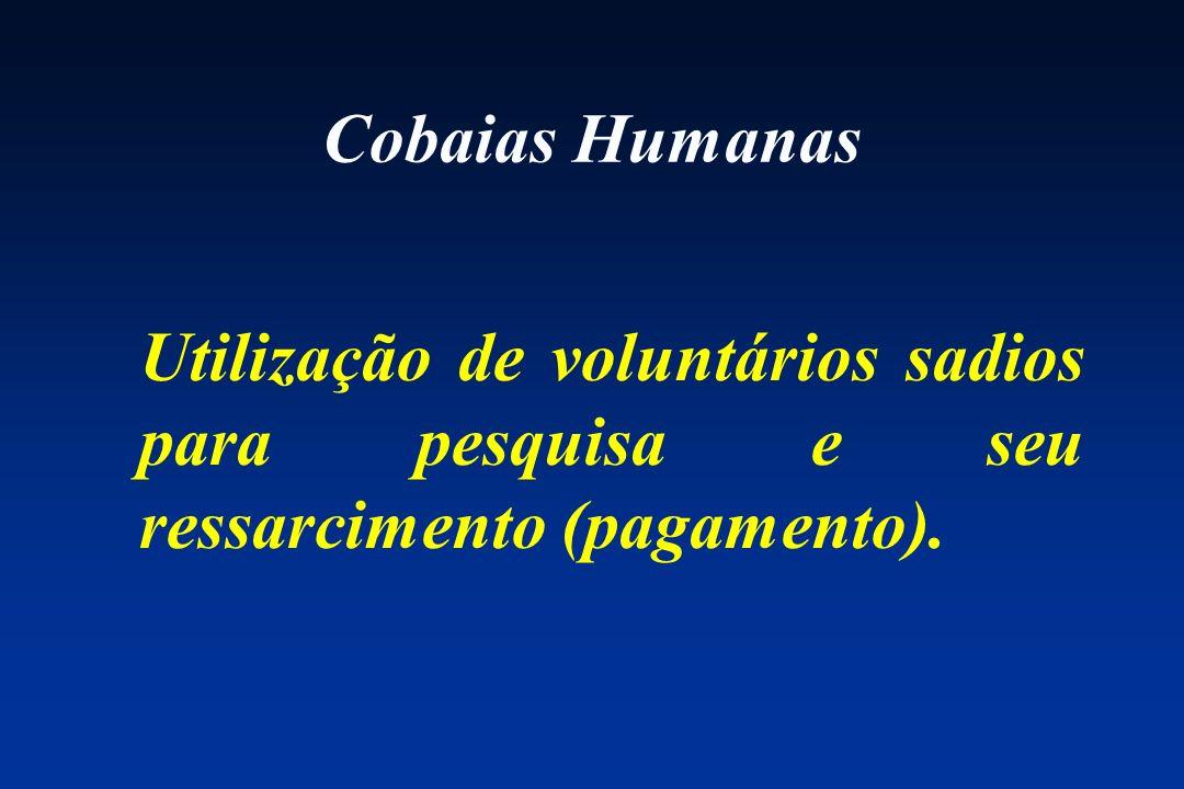 Cobaias Humanas Utilização de voluntários sadios para pesquisa e seu ressarcimento (pagamento).
