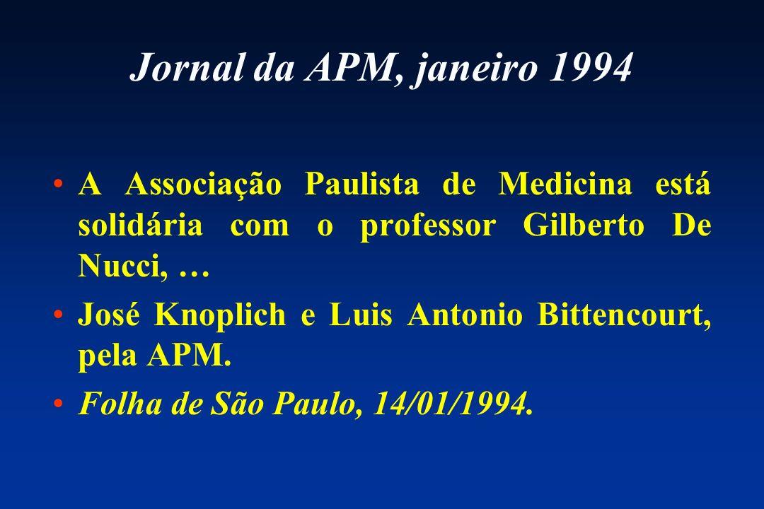 Jornal da APM, janeiro 1994 A Associação Paulista de Medicina está solidária com o professor Gilberto De Nucci, …
