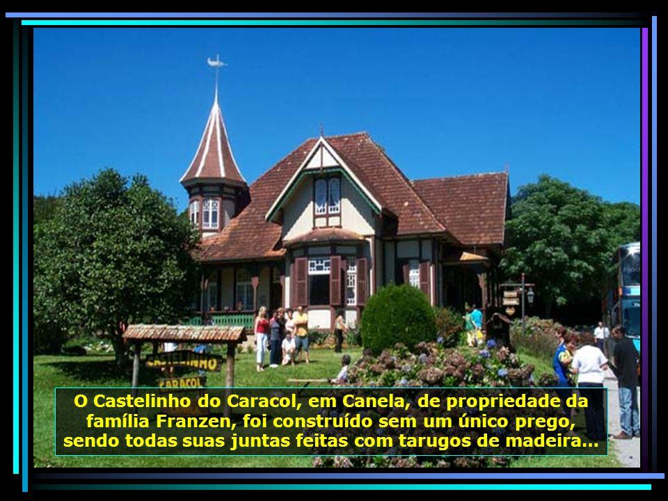 O Castelinho do Caracol, em Canela, de propriedade da família Franzen, foi construído sem um único prego, sendo todas suas juntas feitas com tarugos de madeira…