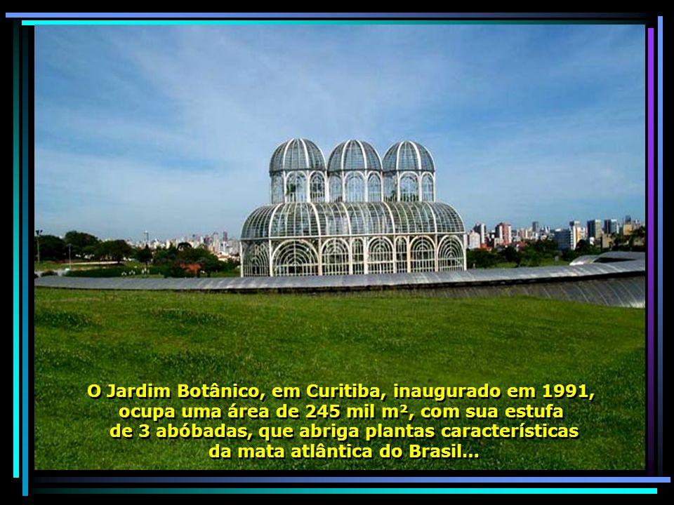 O Jardim Botânico, em Curitiba, inaugurado em 1991,