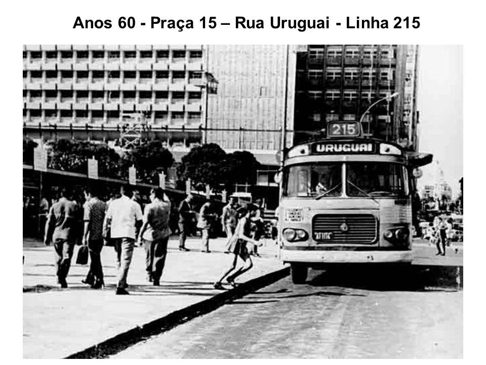Anos 60 - Praça 15 – Rua Uruguai - Linha 215