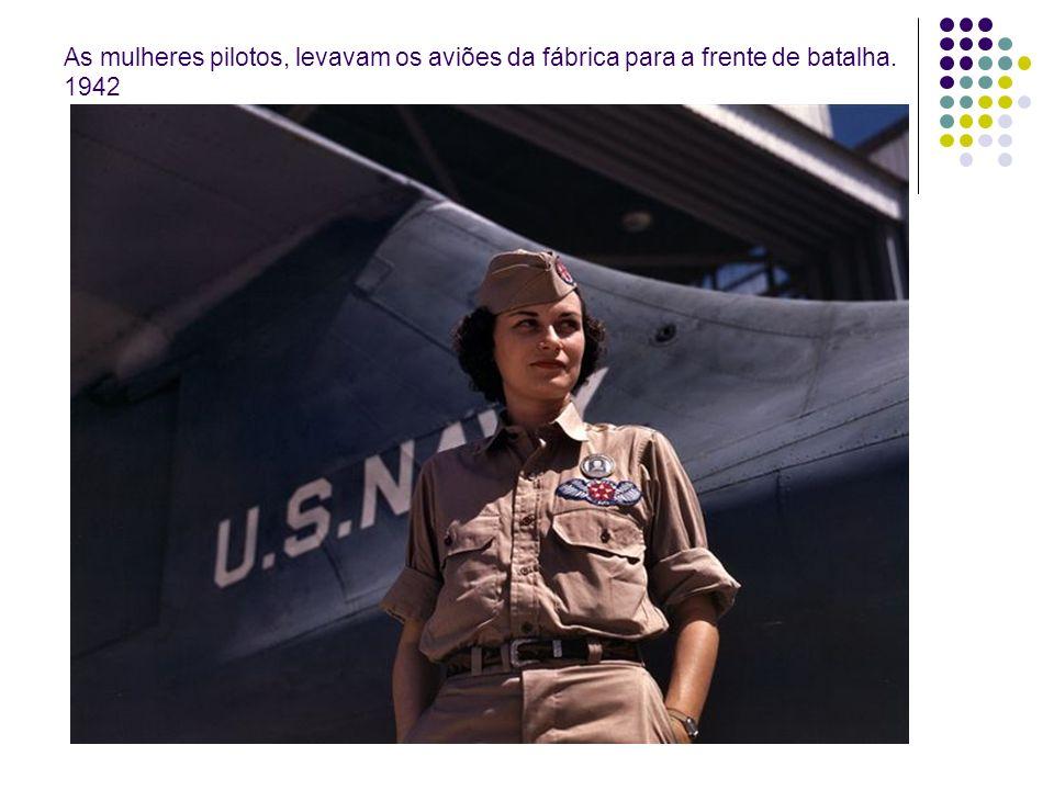 As mulheres pilotos, levavam os aviões da fábrica para a frente de batalha. 1942