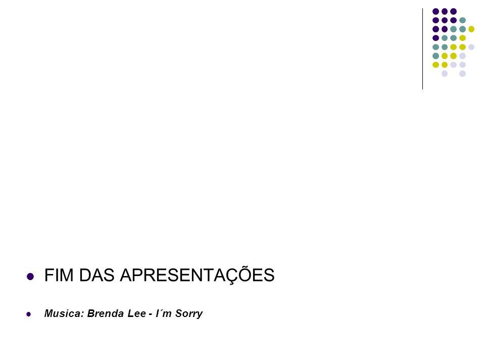 FIM DAS APRESENTAÇÕES Musica: Brenda Lee - I´m Sorry
