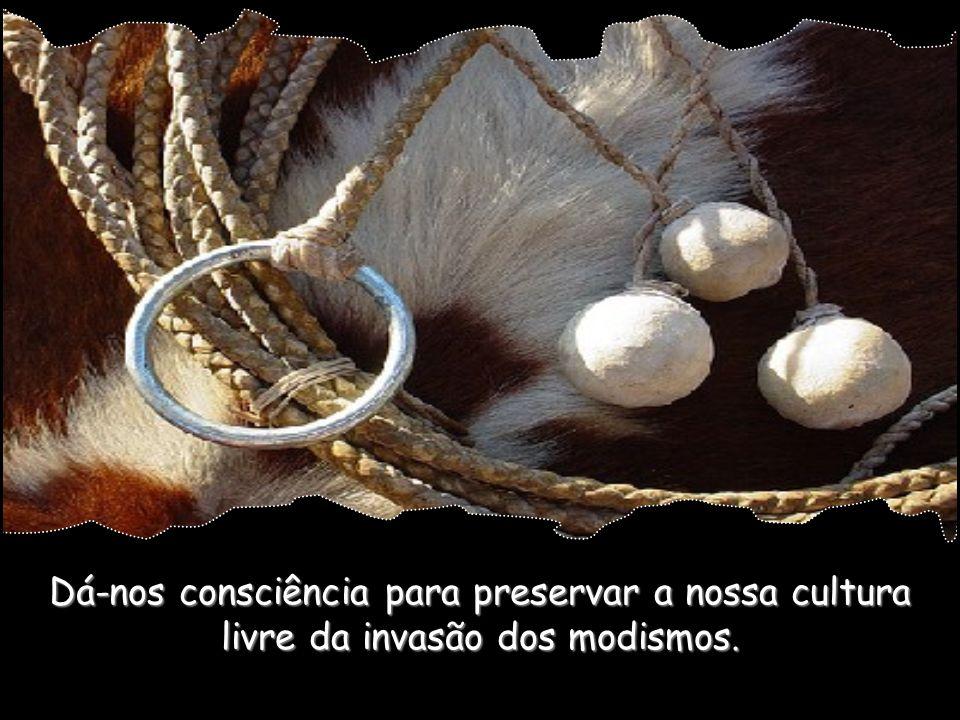 Dá-nos consciência para preservar a nossa cultura