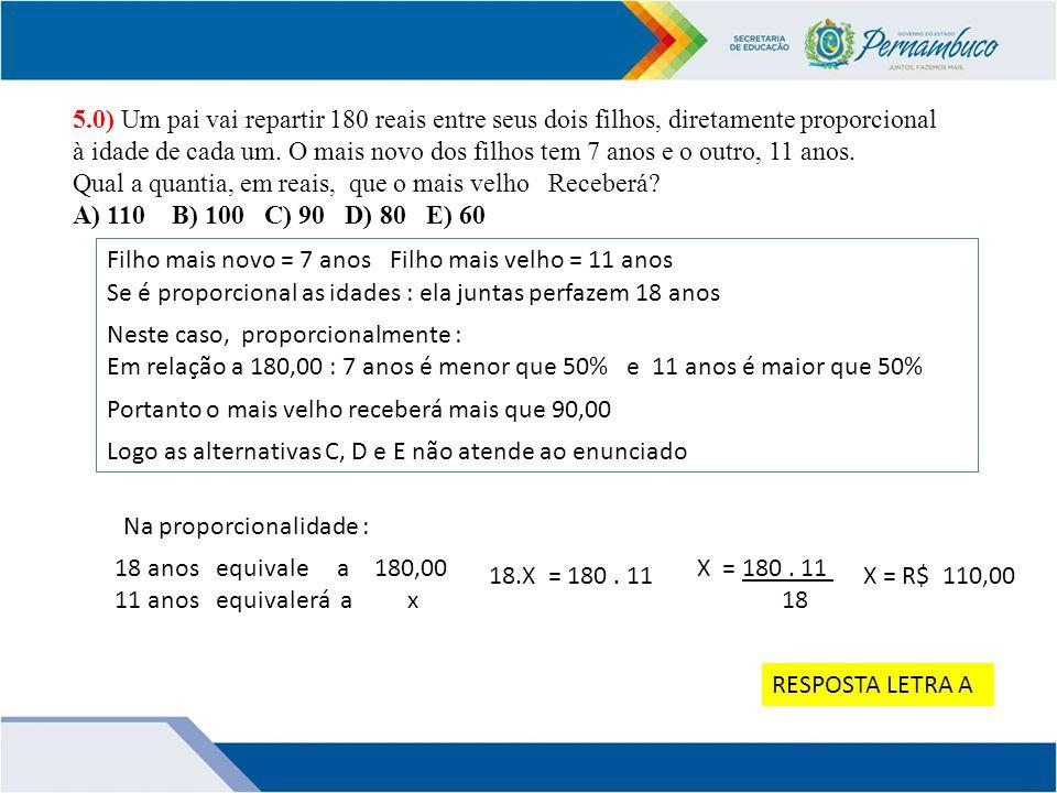 5.0) Um pai vai repartir 180 reais entre seus dois filhos, diretamente proporcional