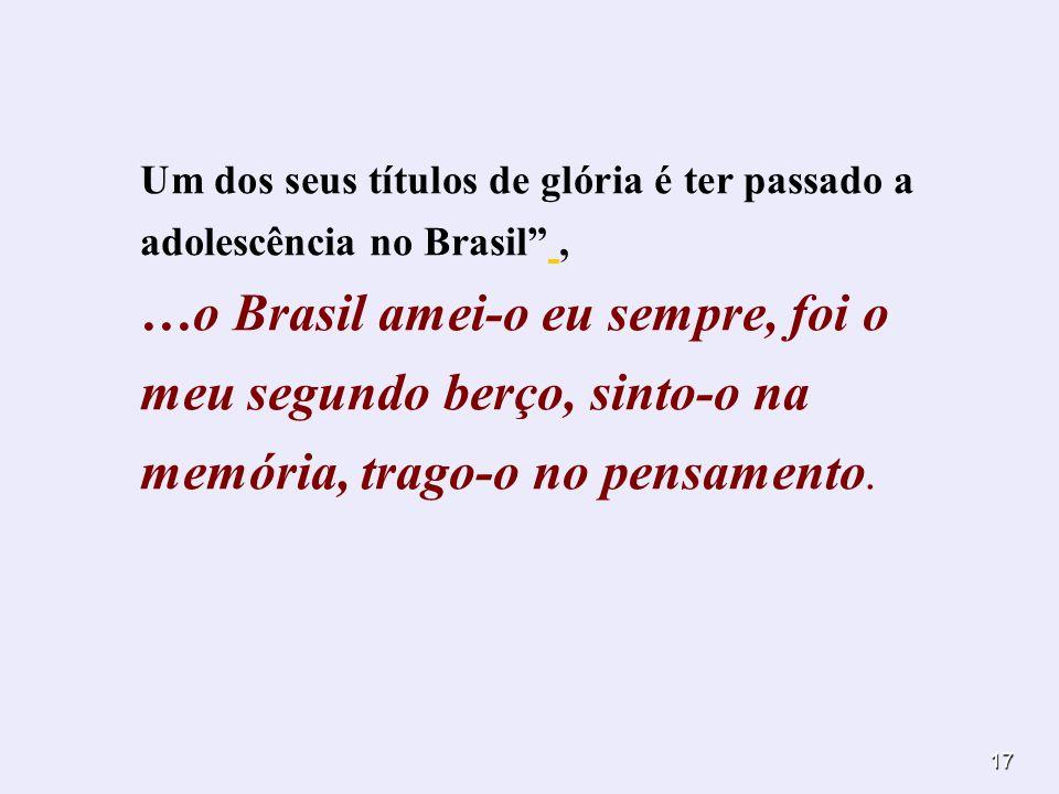 Um dos seus títulos de glória é ter passado a adolescência no Brasil ,