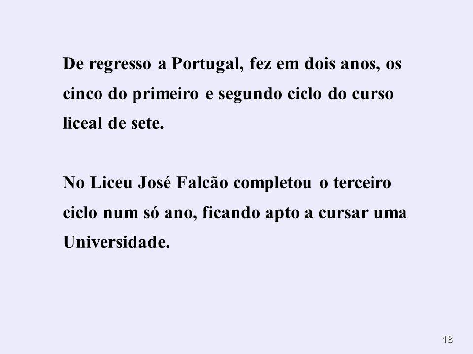 De regresso a Portugal, fez em dois anos, os cinco do primeiro e segundo ciclo do curso liceal de sete.