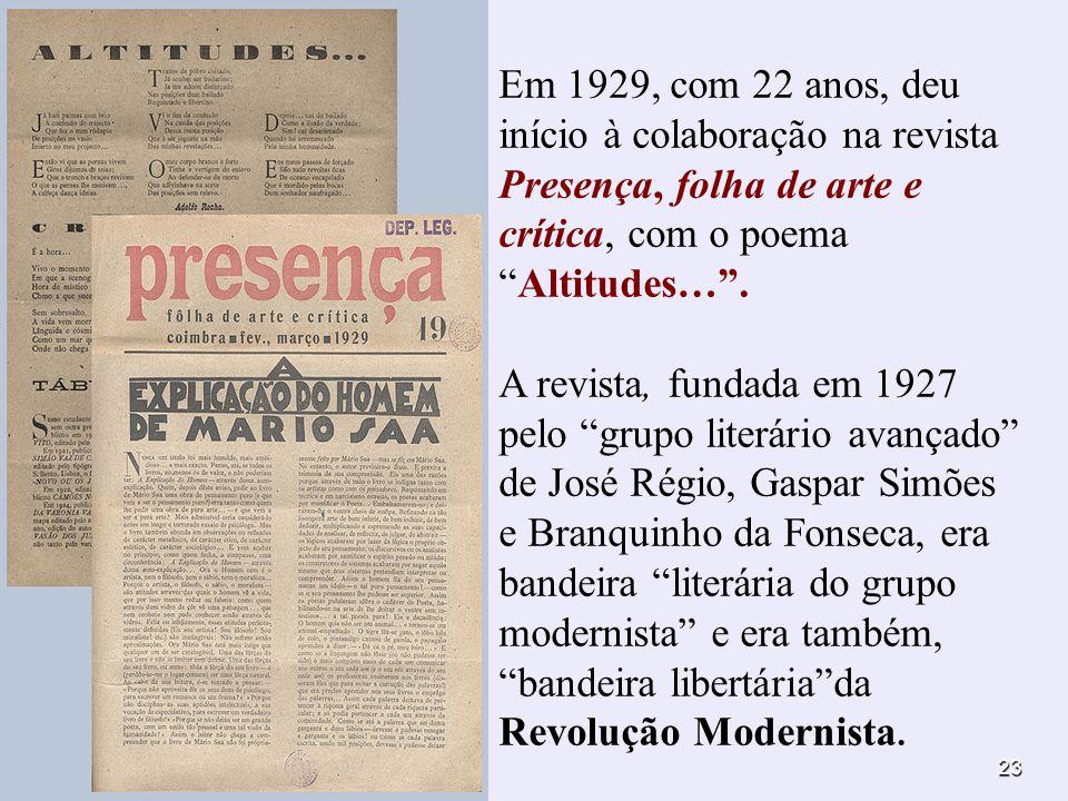 Em 1929, com 22 anos, deu início à colaboração na revista Presença, folha de arte e crítica, com o poema Altitudes… .