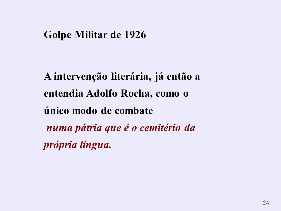 Golpe Militar de 1926 A intervenção literária, já então a entendia Adolfo Rocha, como o único modo de combate.