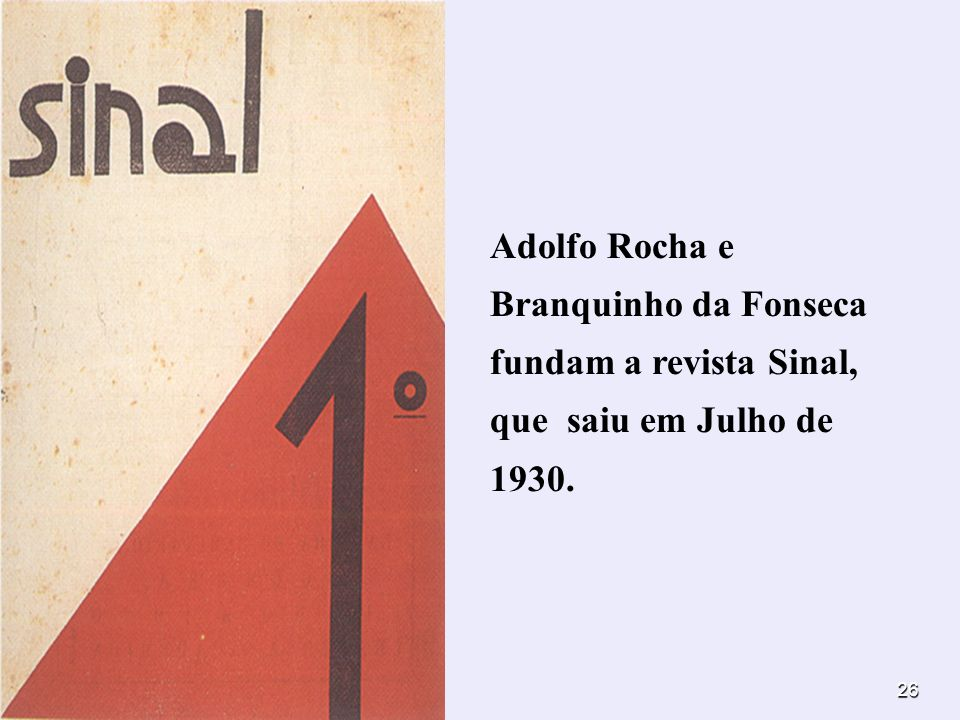 Adolfo Rocha e Branquinho da Fonseca fundam a revista Sinal, que saiu em Julho de 1930.