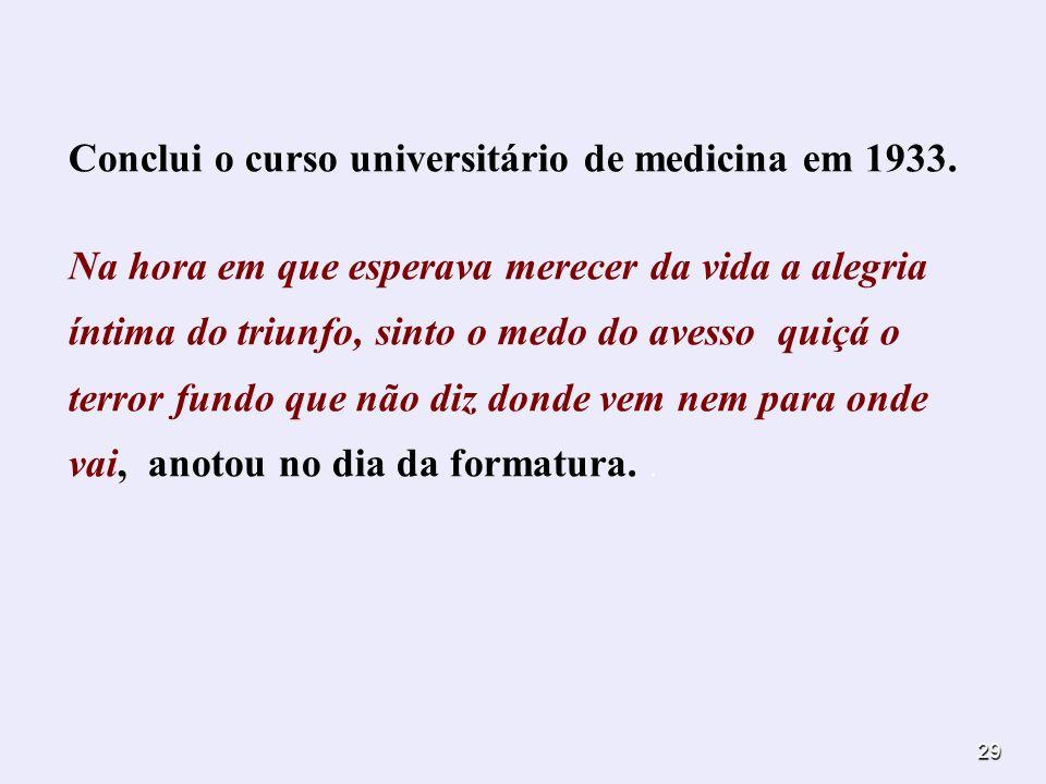 Conclui o curso universitário de medicina em 1933.