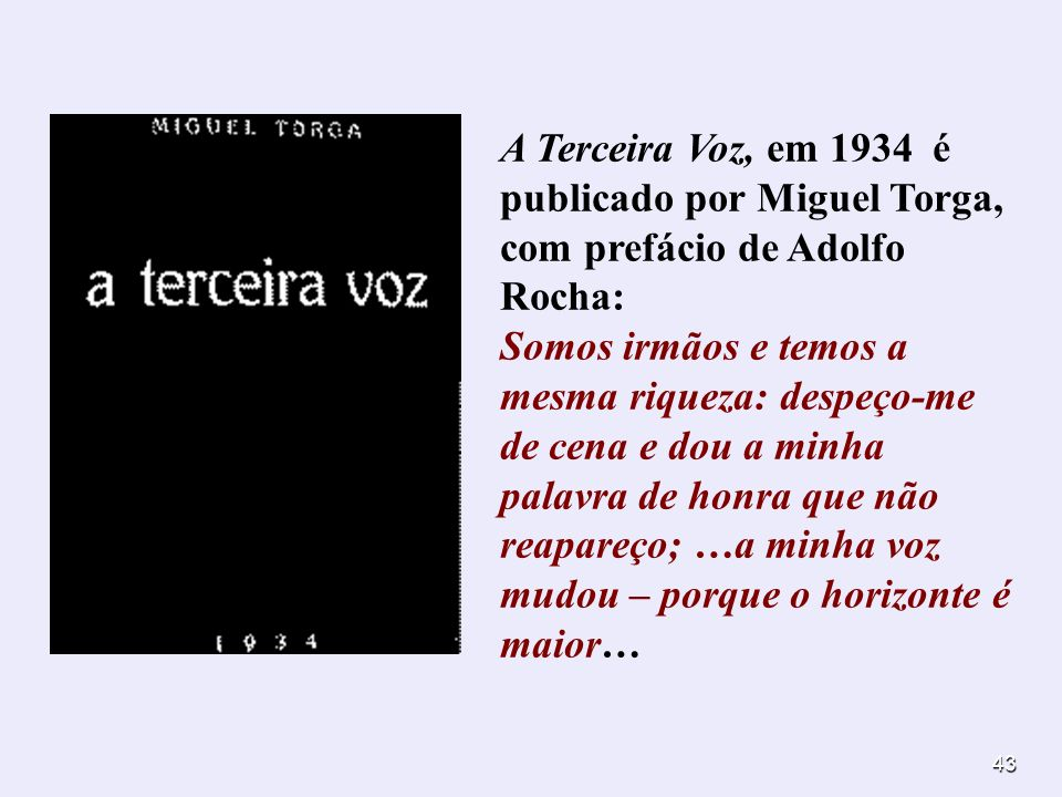 A Terceira Voz, em 1934 é publicado por Miguel Torga, com prefácio de Adolfo Rocha: