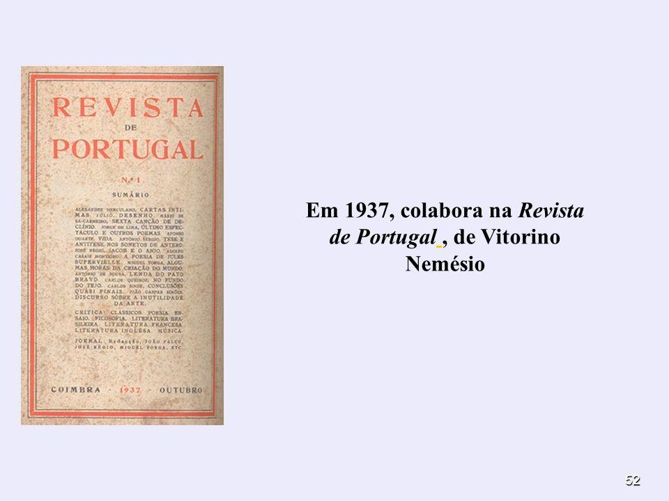 Em 1937, colabora na Revista de Portugal , de Vitorino Nemésio