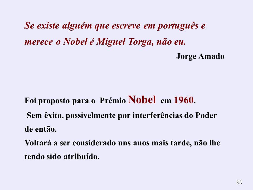 Se existe alguém que escreve em português e merece o Nobel é Miguel Torga, não eu.