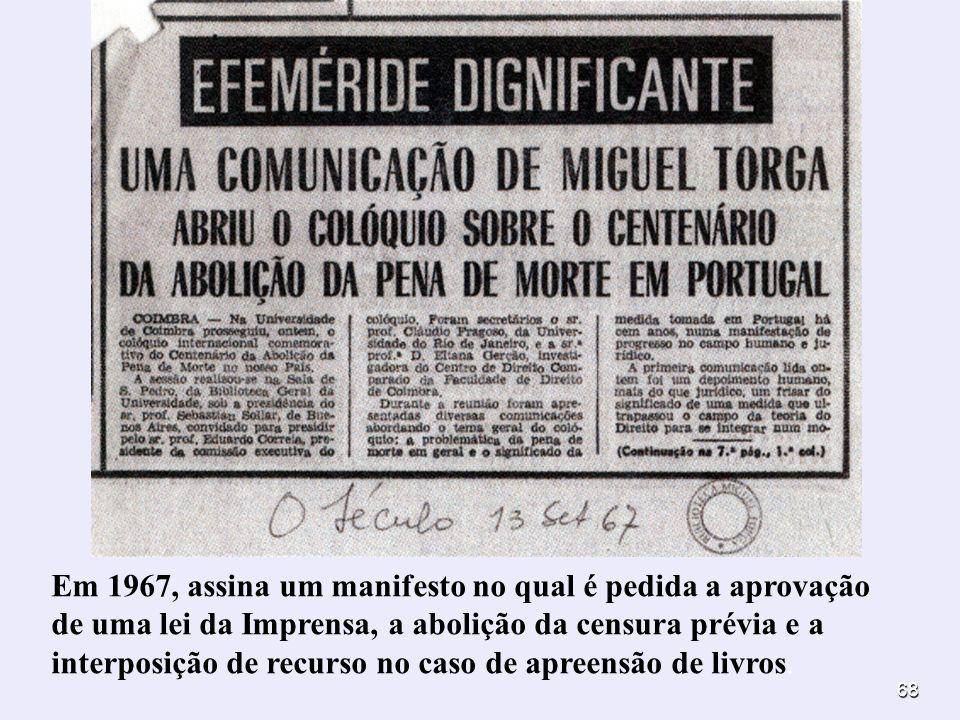 Em 1967, assina um manifesto no qual é pedida a aprovação de uma lei da Imprensa, a abolição da censura prévia e a interposição de recurso no caso de apreensão de livros.