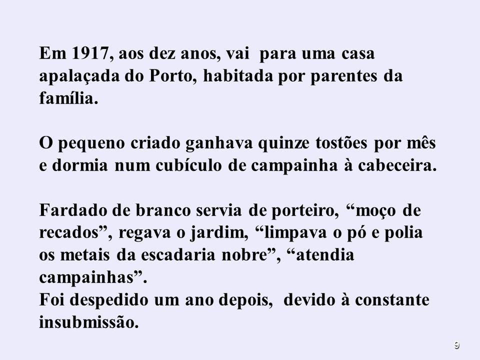 Em 1917, aos dez anos, vai para uma casa apalaçada do Porto, habitada por parentes da família.