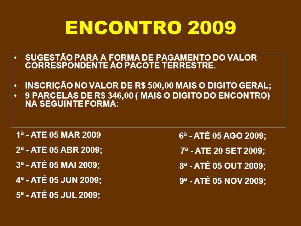 ENCONTRO 2009 SUGESTÃO PARA A FORMA DE PAGAMENTO DO VALOR CORRESPONDENTE ÀO PACOTE TERRESTRE. INSCRIÇÃO NO VALOR DE R$ 500,00 MAIS O DIGITO GERAL;