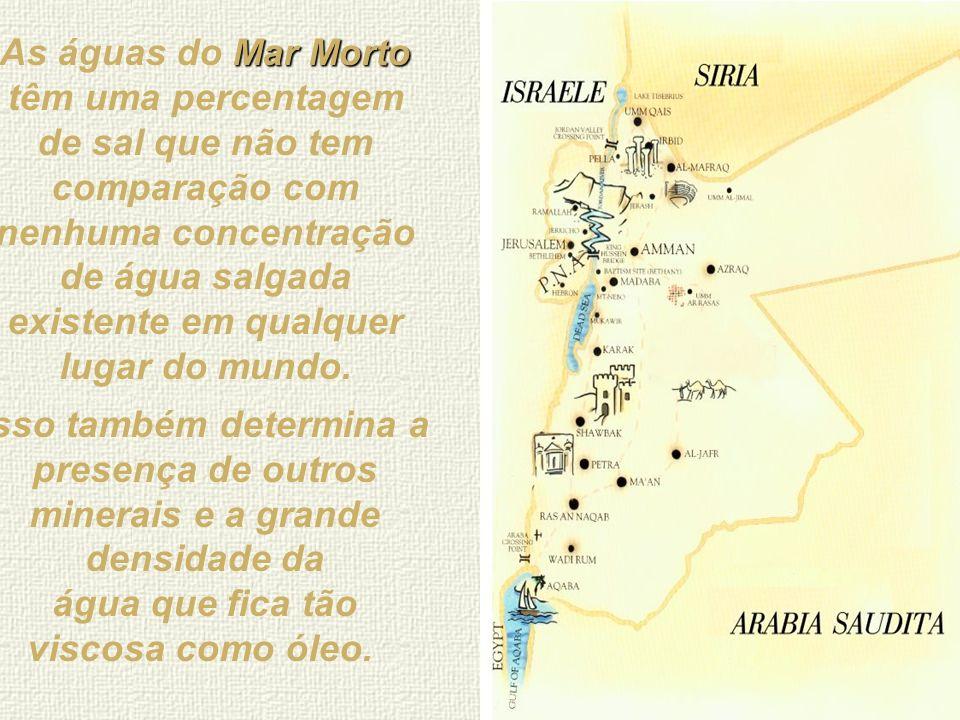 As águas do Mar Morto têm uma percentagem de sal que não tem comparação com nenhuma concentração de água salgada existente em qualquer lugar do mundo.