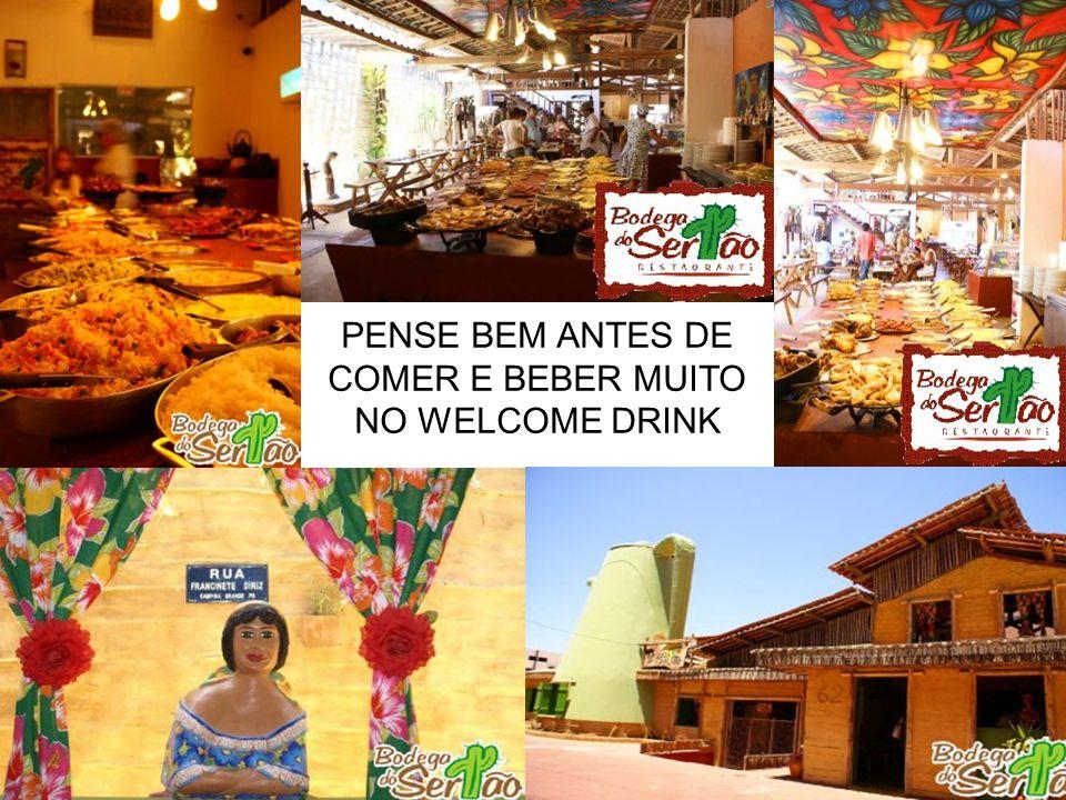 PENSE BEM ANTES DE COMER E BEBER MUITO NO WELCOME DRINK