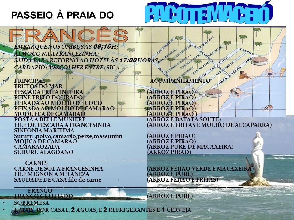 PACOTE MACEIÓ PASSEIO À PRAIA DO EMBARQUE NOS ÔNIBUS ÁS 09;15 H;
