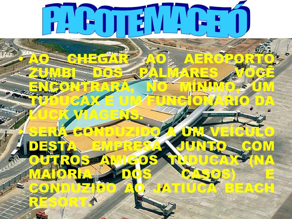 PACOTE MACEIÓ AO CHEGAR AO AEROPORTO ZUMBI DOS PALMARES VOCÊ ENCONTRARÁ, NO MÍNIMO, UM TUDUCAX E UM FUNCIONÁRIO DA LUCK VIAGENS.