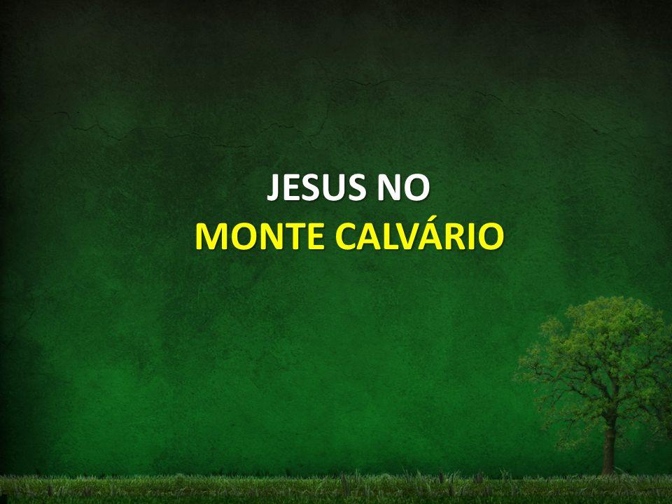 JESUS NO MONTE CALVÁRIO