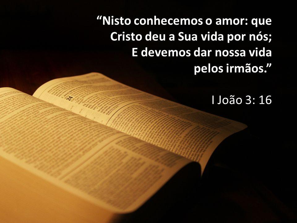 Nisto conhecemos o amor: que Cristo deu a Sua vida por nós;