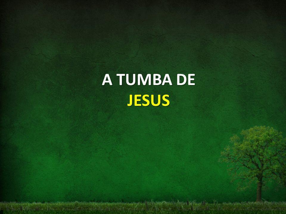 A TUMBA DE JESUS
