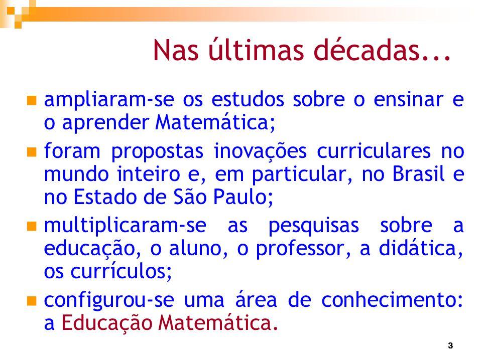 Nas últimas décadas...ampliaram-se os estudos sobre o ensinar e o aprender Matemática;