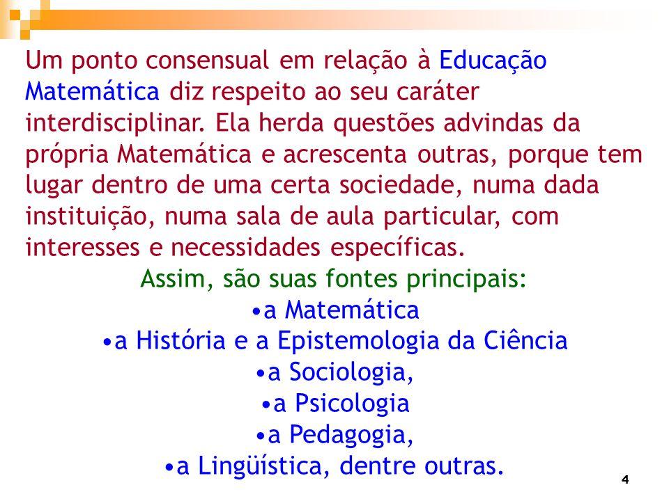 Assim, são suas fontes principais: a Matemática