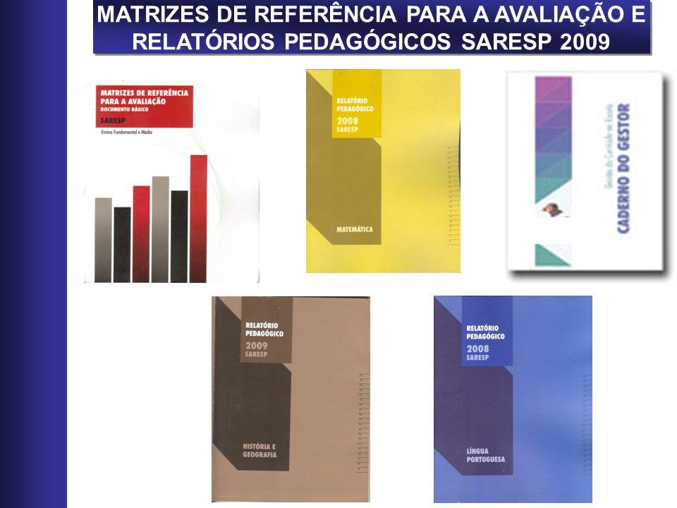 MATRIZES DE REFERÊNCIA PARA A AVALIAÇÃO E RELATÓRIOS PEDAGÓGICOS SARESP 2009