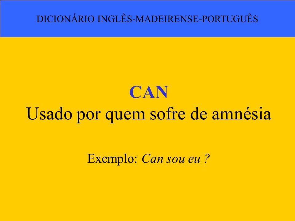 CAN Usado por quem sofre de amnésia Exemplo: Can sou eu