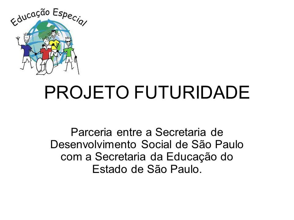 PROJETO FUTURIDADE Parceria entre a Secretaria de Desenvolvimento Social de São Paulo com a Secretaria da Educação do Estado de São Paulo.