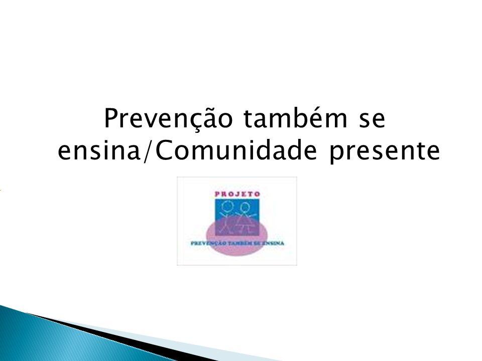 Prevenção também se ensina/Comunidade presente