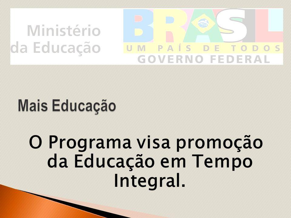 O Programa visa promoção da Educação em Tempo Integral.
