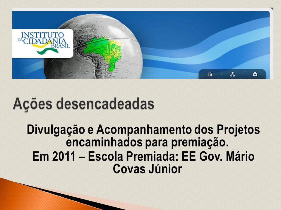 Ações desencadeadas Divulgação e Acompanhamento dos Projetos encaminhados para premiação.