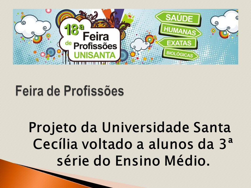 Feira de Profissões Projeto da Universidade Santa Cecília voltado a alunos da 3ª série do Ensino Médio.
